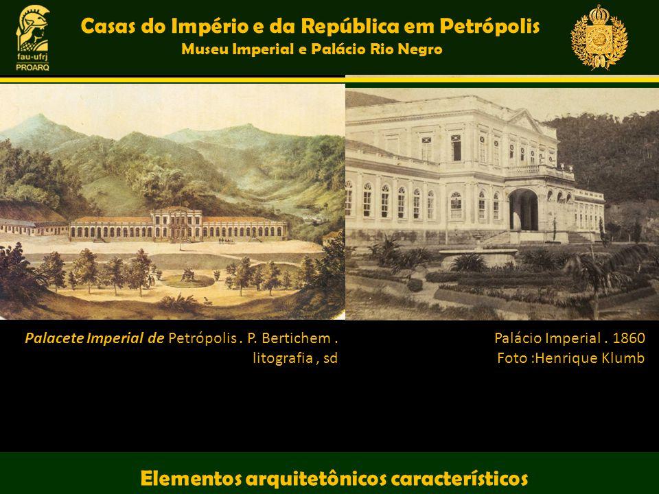 Casas do Império e da República em Petrópolis Museu Imperial e Palácio Rio Negro Elementos arquitetônicos característicos Palacete Imperial de Petrópo