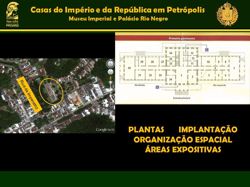 Casas do Império e da República em Petrópolis Museu Imperial e Palácio Rio Negro PLANTAS IMPLANTAÇÃO ORGANIZAÇÃO ESPACIAL ÁREAS EXPOSITIVAS Rua da Imp
