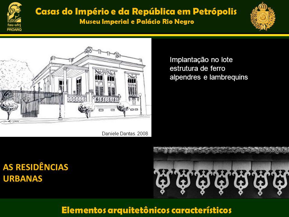 Casas do Império e da República em Petrópolis Museu Imperial e Palácio Rio Negro Elementos arquitetônicos característicos AS RESIDÊNCIAS URBANAS Impla