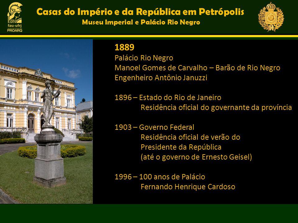 Casas do Império e da República em Petrópolis Museu Imperial e Palácio Rio Negro 1889 Palácio Rio Negro Manoel Gomes de Carvalho – Barão de Rio Negro