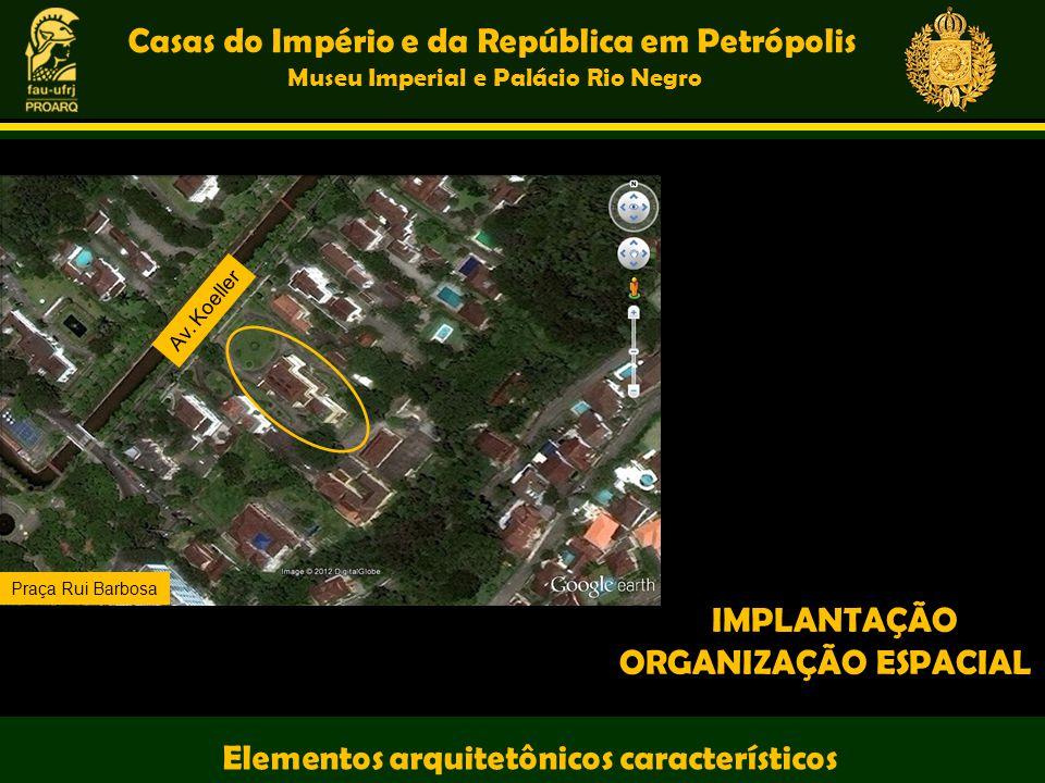 Casas do Império e da República em Petrópolis Museu Imperial e Palácio Rio Negro Elementos arquitetônicos característicos IMPLANTAÇÃO ORGANIZAÇÃO ESPA