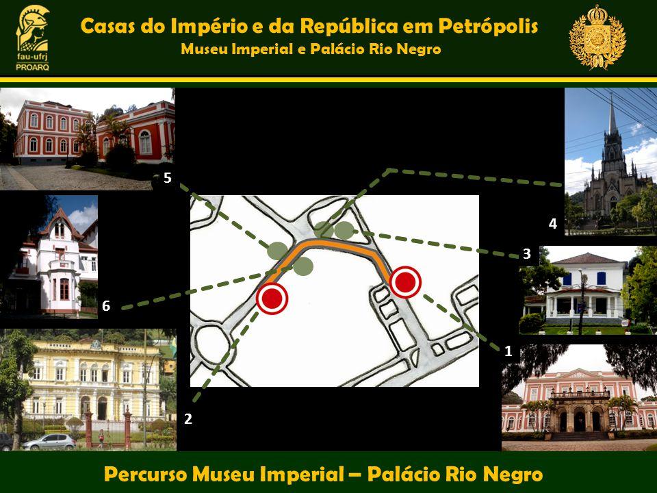 6 5 2 4 3 1 Casas do Império e da República em Petrópolis Museu Imperial e Palácio Rio Negro Percurso Museu Imperial – Palácio Rio Negro