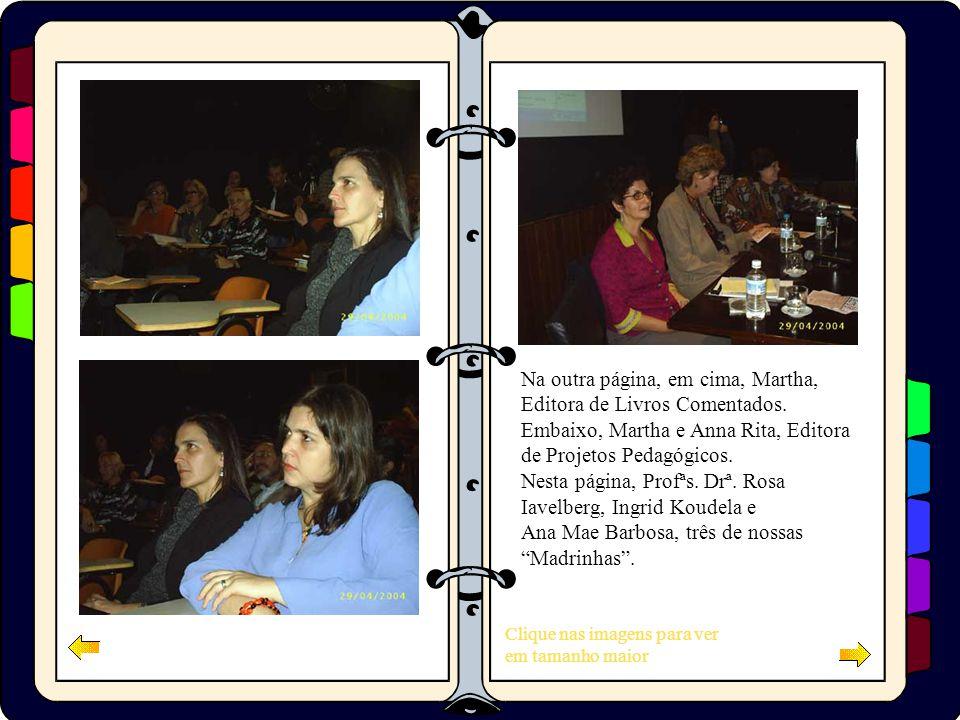 Clique nas imagens para ver em tamanho maior Na outra página, em cima, Martha, Editora de Livros Comentados. Embaixo, Martha e Anna Rita, Editora de P
