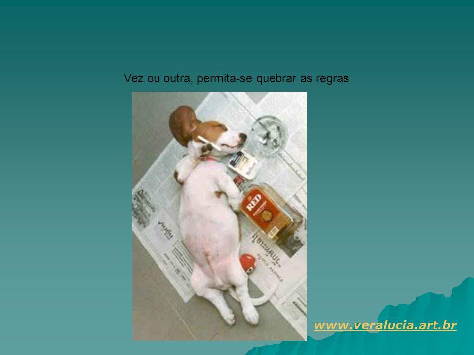 Vez ou outra, permita-se quebrar as regras www.veralucia.art.br