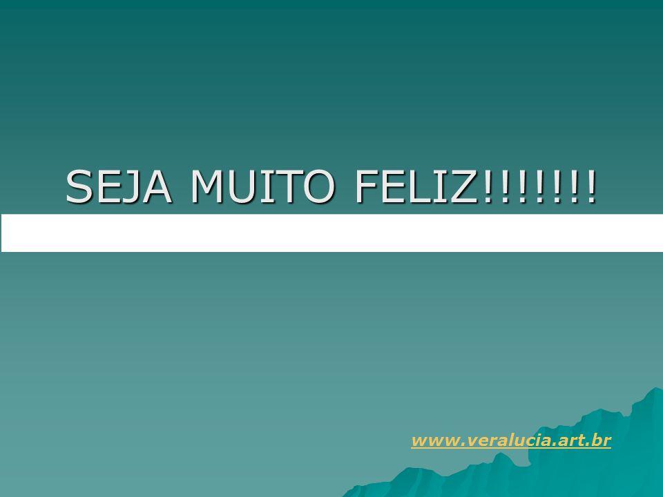 SEJA MUITO FELIZ!!!!!!! www.veralucia.art.br