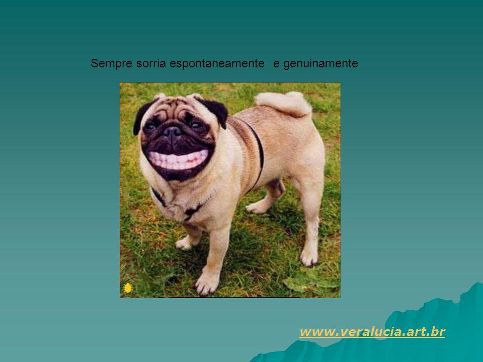 Sempre sorria espontaneamente e genuinamente www.veralucia.art.br
