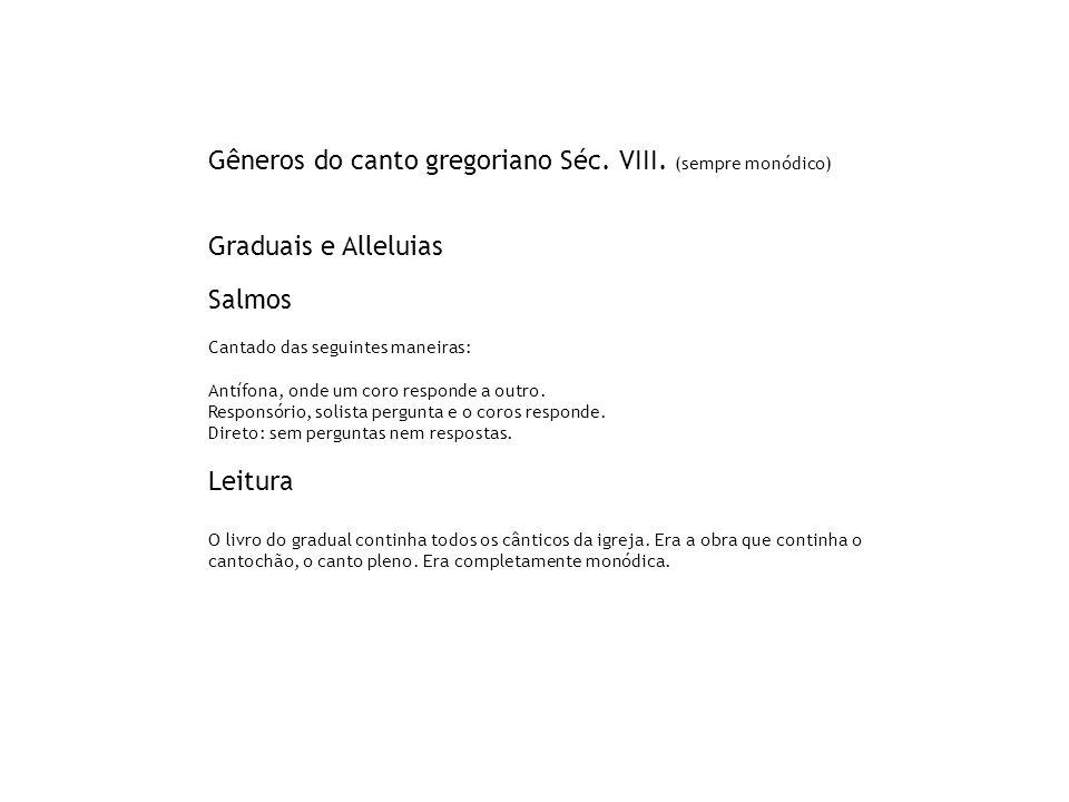 Gêneros do canto gregoriano Séc. VIII. (sempre monódico) Graduais e Alleluias Salmos Cantado das seguintes maneiras: Antífona, onde um coro responde a