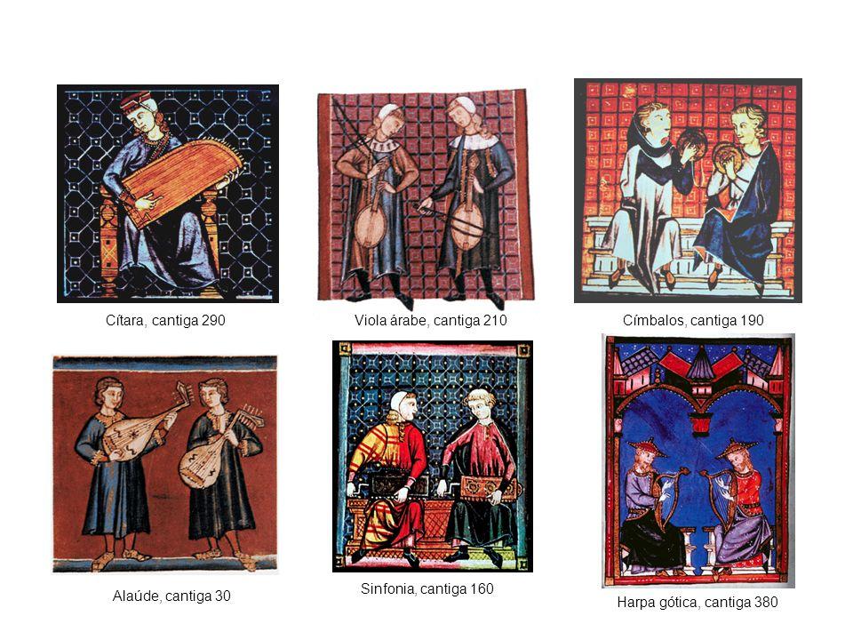 Alaúde, cantiga 30 Sinfonia, cantiga 160 Viola árabe, cantiga 210 Harpa gótica, cantiga 380 Cítara, cantiga 290Címbalos, cantiga 190