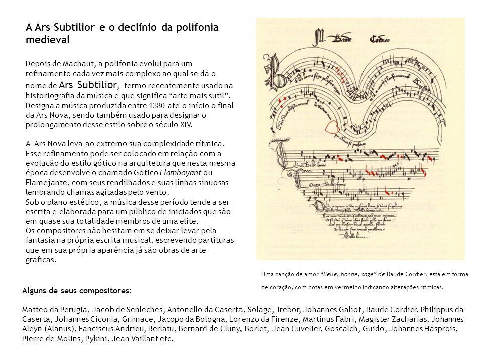 A Ars Subtilior e o declínio da polifonia medieval Depois de Machaut, a polifonia evolui para um refinamento cada vez mais complexo ao qual se dá o no