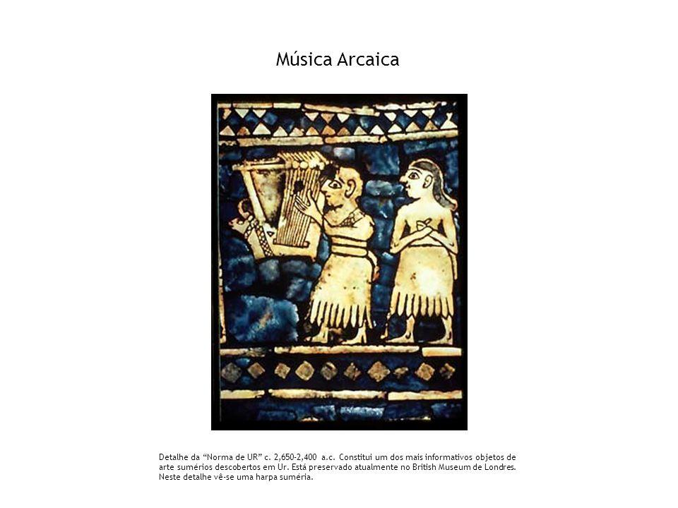 Música Arcaica Detalhe da Norma de UR c. 2,650-2,400 a.c. Constitui um dos mais informativos objetos de arte sumérios descobertos em Ur. Está preserva