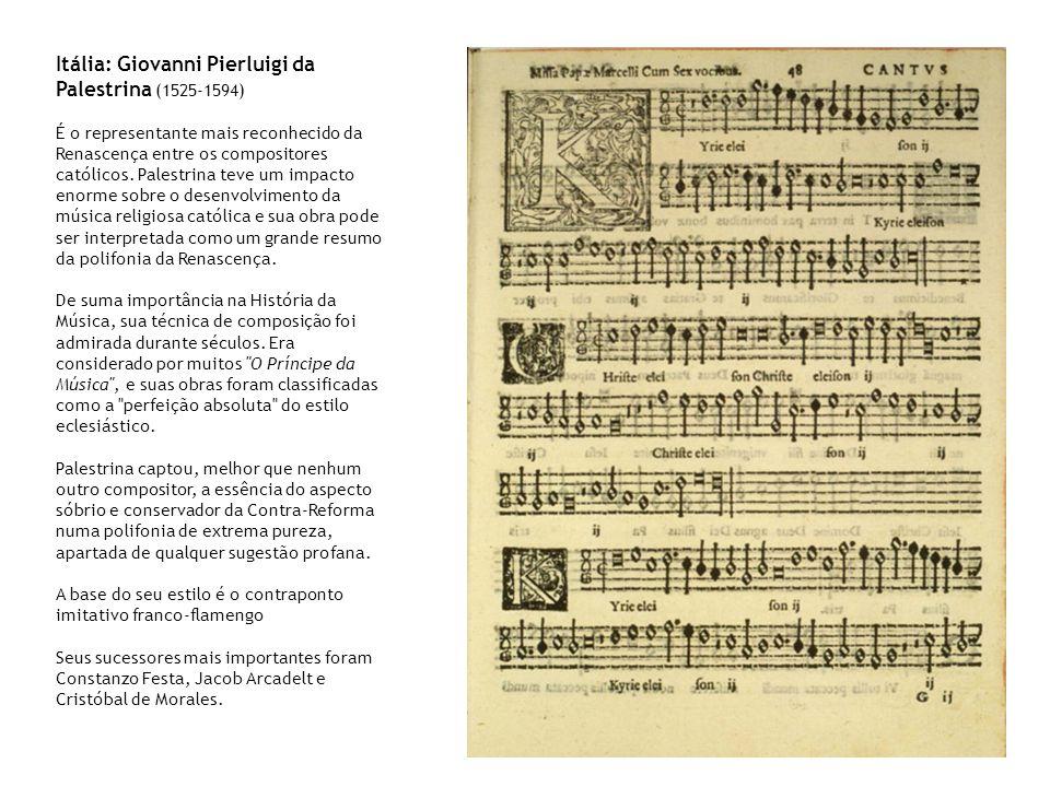 Itália: Giovanni Pierluigi da Palestrina (1525-1594) É o representante mais reconhecido da Renascença entre os compositores católicos. Palestrina teve