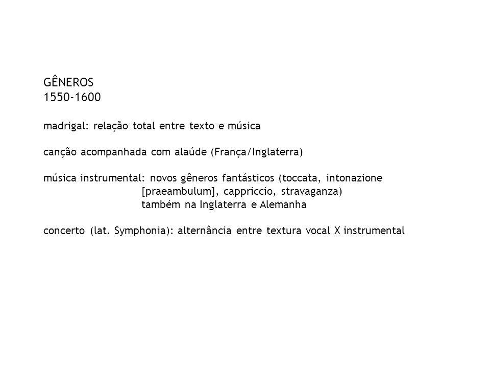 GÊNEROS 1550-1600 madrigal: relação total entre texto e música canção acompanhada com alaúde (França/Inglaterra) música instrumental: novos gêneros fa