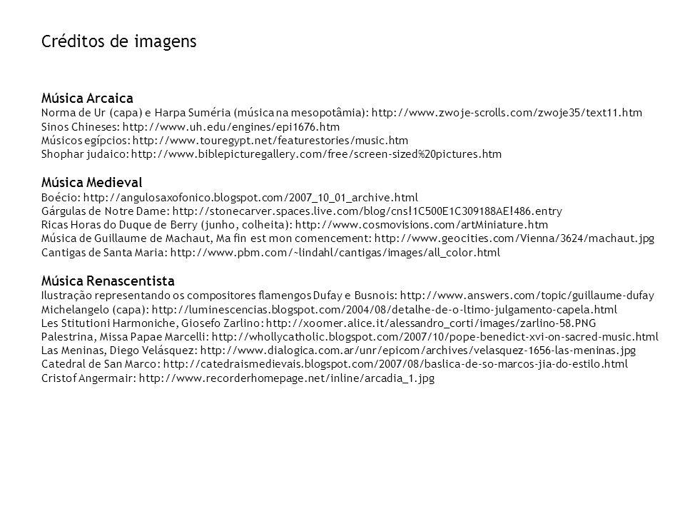 Créditos de imagens Música Arcaica Norma de Ur (capa) e Harpa Suméria (música na mesopotâmia): http://www.zwoje-scrolls.com/zwoje35/text11.htm Sinos C