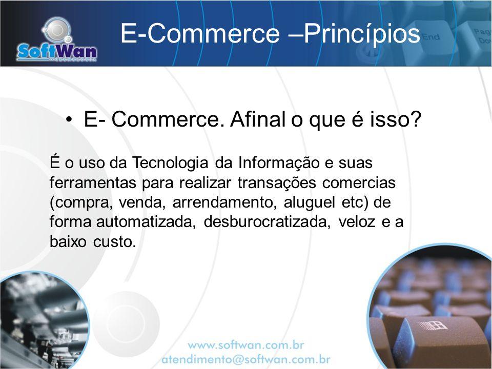 E-Commerce –Princípios E- Commerce. Afinal o que é isso? É o uso da Tecnologia da Informação e suas ferramentas para realizar transações comercias (co