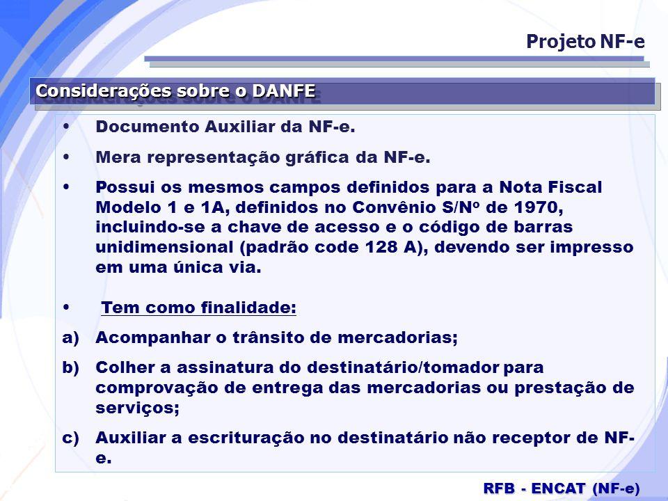 Secretaria da Fazenda RFB - ENCAT (NF-e) Considerações sobre o DANFE Documento Auxiliar da NF-e. Mera representação gráfica da NF-e. Possui os mesmos