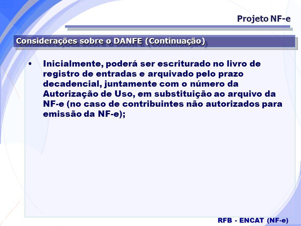 Secretaria da Fazenda RFB - ENCAT (NF-e) Considerações sobre o DANFE (Continuação) Inicialmente, poderá ser escriturado no livro de registro de entrad