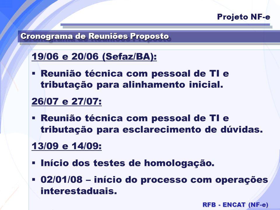 Secretaria da Fazenda RFB - ENCAT (NF-e) Cronograma de Reuniões Proposto 19/06 e 20/06 (Sefaz/BA): Reunião técnica com pessoal de TI e tributação para