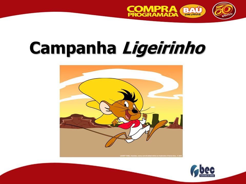 Campanha Ligeirinho Esta campanha tem o objetivo de PREMIAR em DINHEIRO os vendedores mais rápidos em suas vendas.