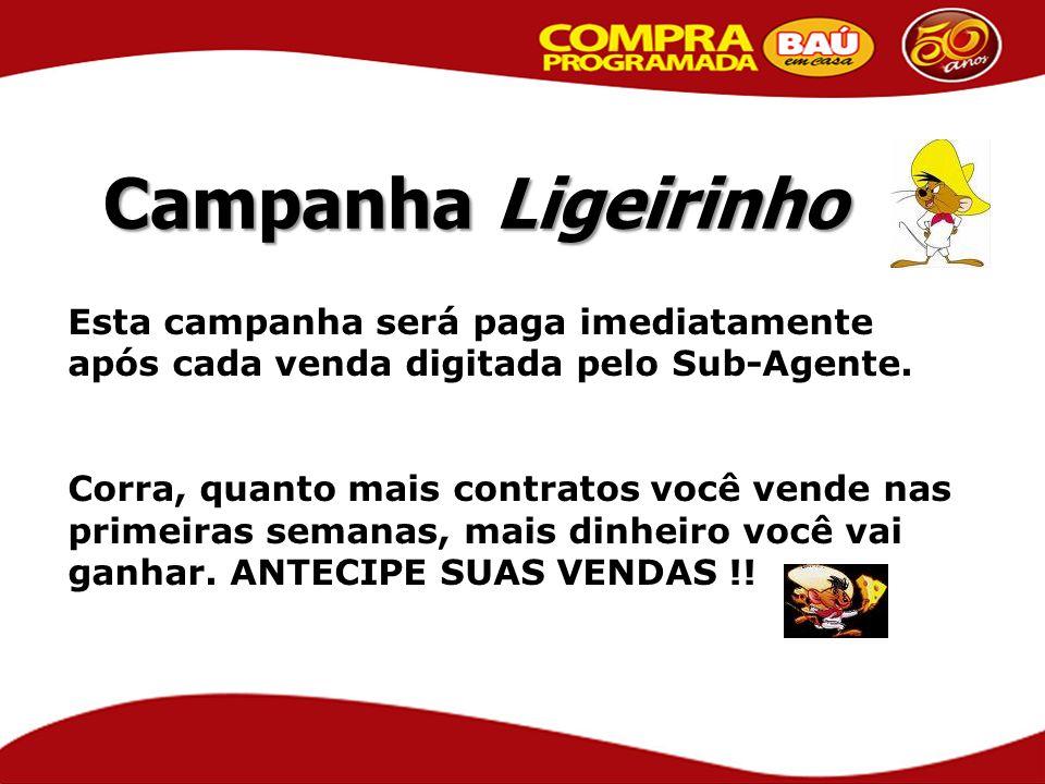 Campanha Ligeirinho Esta campanha será paga imediatamente após cada venda digitada pelo Sub-Agente.