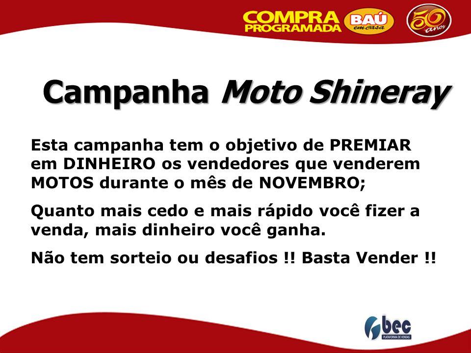 Campanha Moto Shineray Esta campanha tem o objetivo de PREMIAR em DINHEIRO os vendedores que venderem MOTOS durante o mês de NOVEMBRO; Quanto mais ced