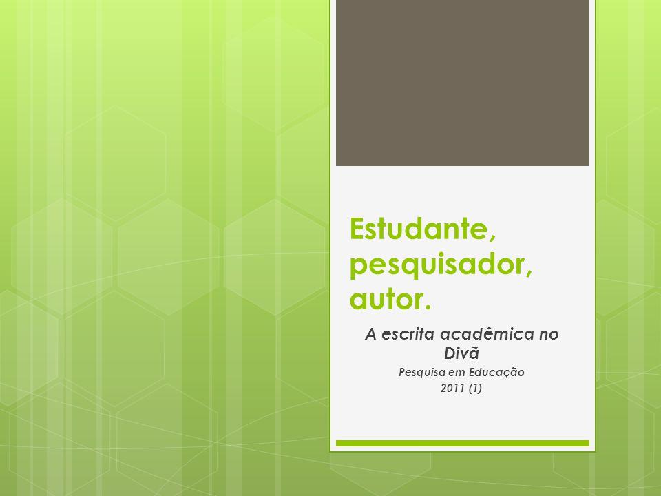 Estudante, pesquisador, autor. A escrita acadêmica no Divã Pesquisa em Educação 2011 (1)