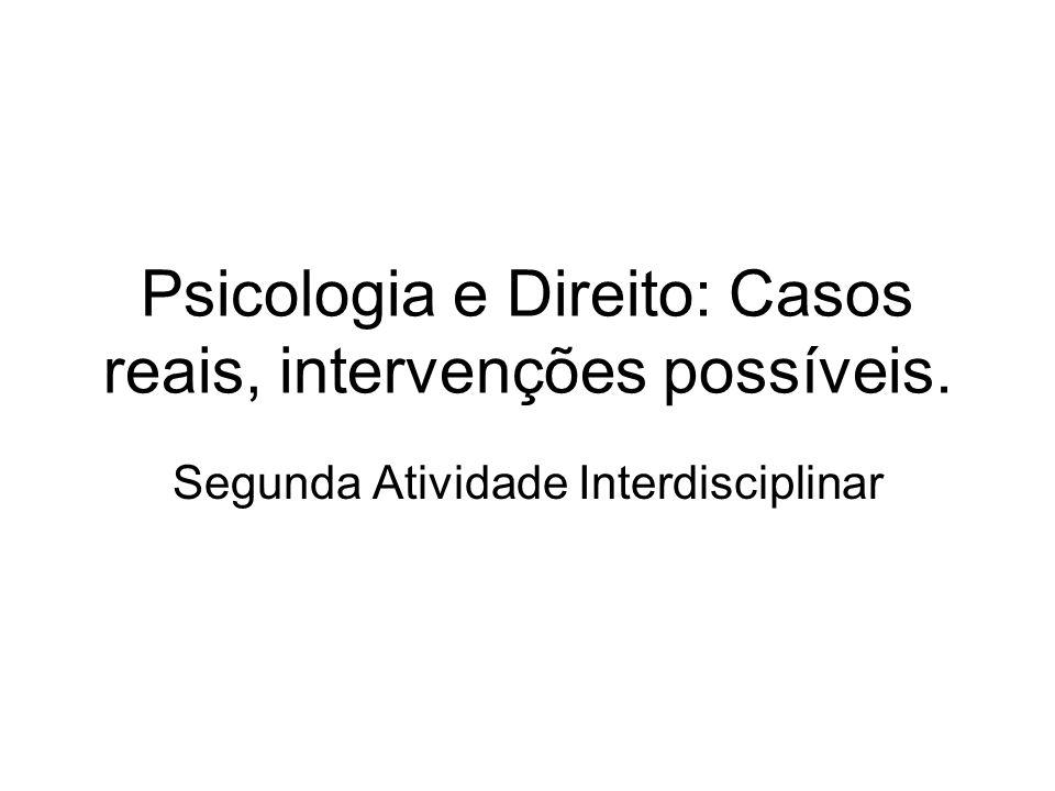 Psicologia e Direito: Casos reais, intervenções possíveis. Segunda Atividade Interdisciplinar