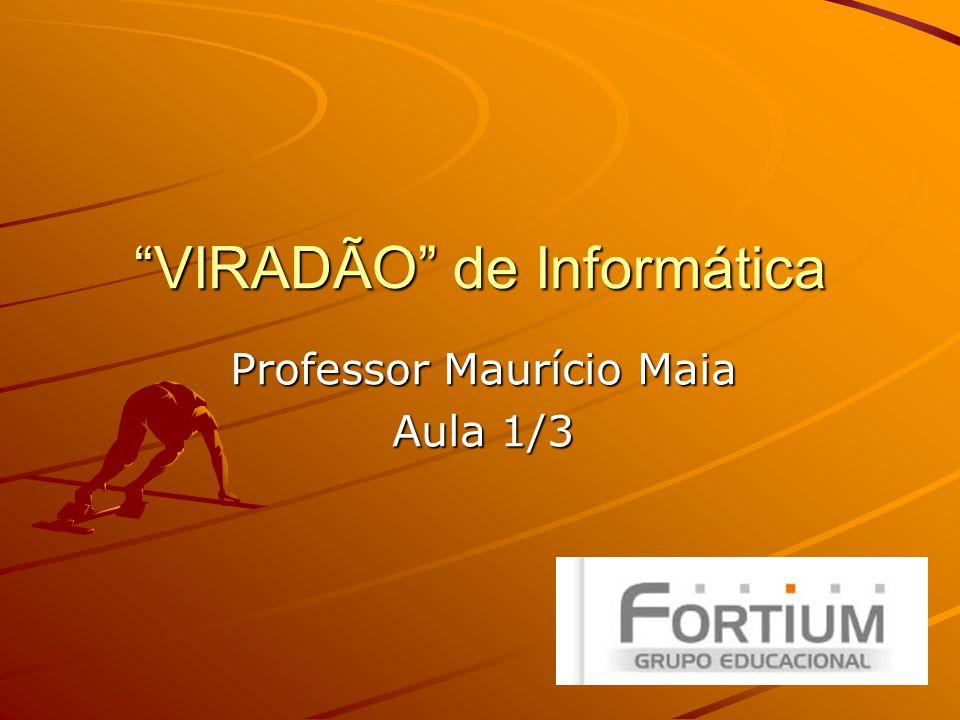 Professor Maurício Maia Aula 1/3 VIRADÃO de Informática