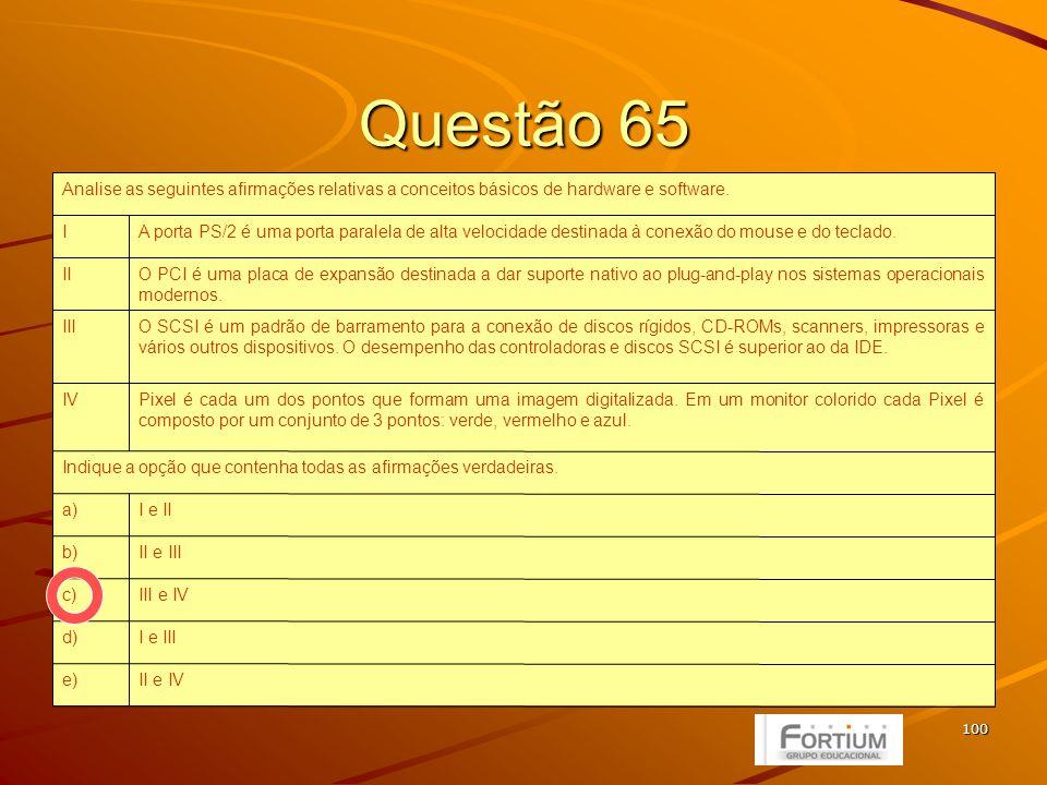 100 Questão 65 II e IVe) I e IIId) III e IVc) II e IIIb) I e IIa) Indique a opção que contenha todas as afirmações verdadeiras.