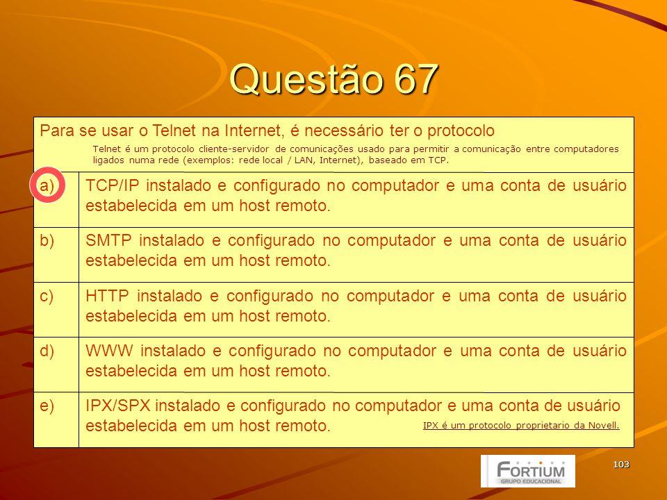 103 Questão 67 IPX/SPX instalado e configurado no computador e uma conta de usuário estabelecida em um host remoto.