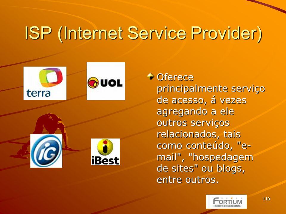 110 ISP (Internet Service Provider) Oferece principalmente serviço de acesso, á vezes agregando a ele outros serviços relacionados, tais como conteúdo, e- mail , hospedagem de sites ou blogs, entre outros.