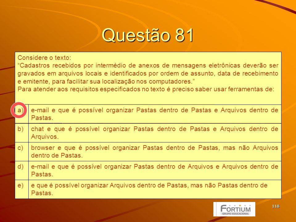 118 Questão 81 e que é possível organizar Arquivos dentro de Pastas, mas não Pastas dentro de Pastas.