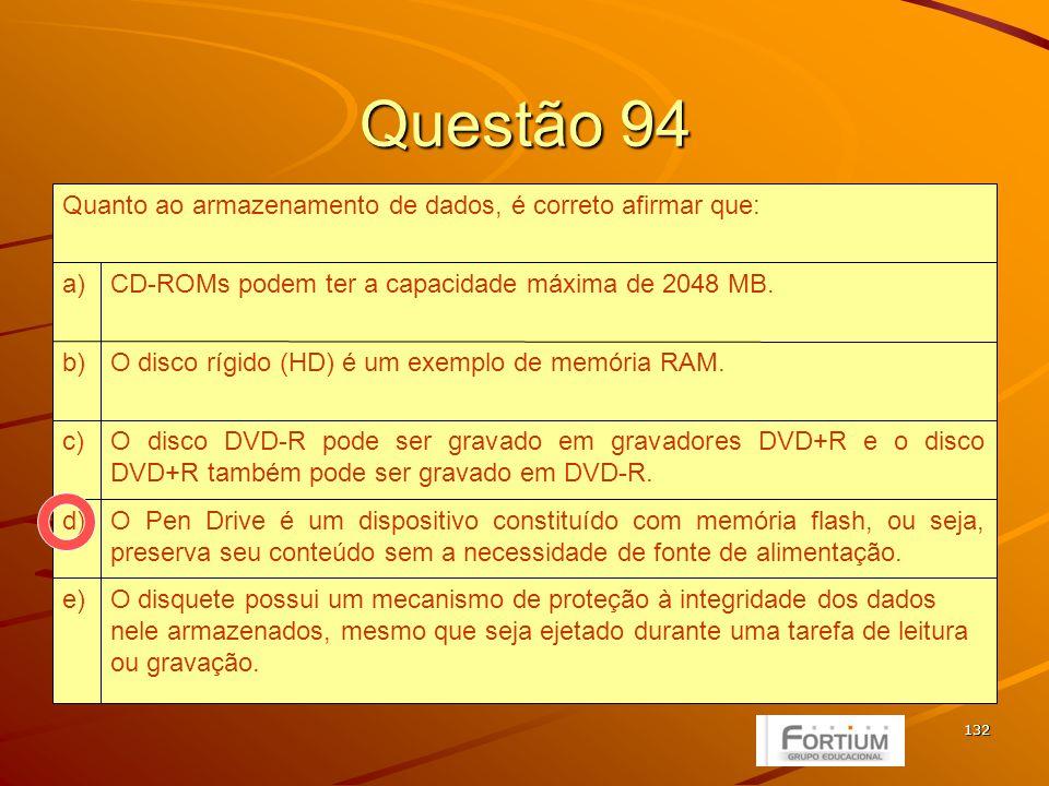 132 Questão 94 O disquete possui um mecanismo de proteção à integridade dos dados nele armazenados, mesmo que seja ejetado durante uma tarefa de leitura ou gravação.