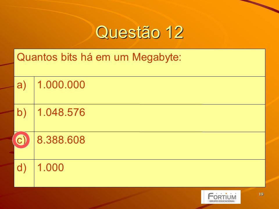 19 Questão 12 1.000d) 8.388.608c) 1.048.576b) 1.000.000a) Quantos bits há em um Megabyte: