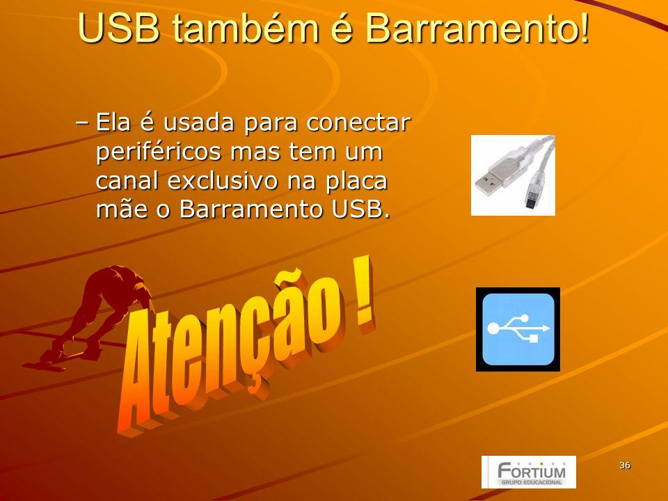 36 USB também é Barramento.