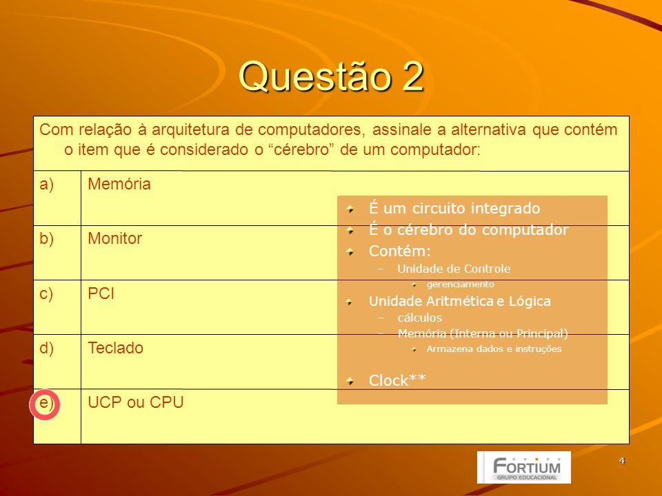 5 Questão 3 FALSOb) VERDADEIROa) Ao especificar que o processador Intel Pentium 4 com tecnologia HT Extreme Edition possui Cache L3 de 2 MB, é correto concluir que esse processador dispensa o uso de memória RAM, o que diminui o consumo de energia por parte do processador e pode, assim, constituir uma opção adequada para equipamentos tipo laptop: