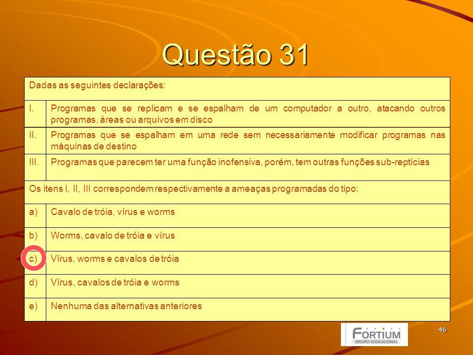 47 Questão 32 utilizada para permitir a comunicação entre o processador e o dispositivo de hardware antes da inicialização do Sistema Operacional.