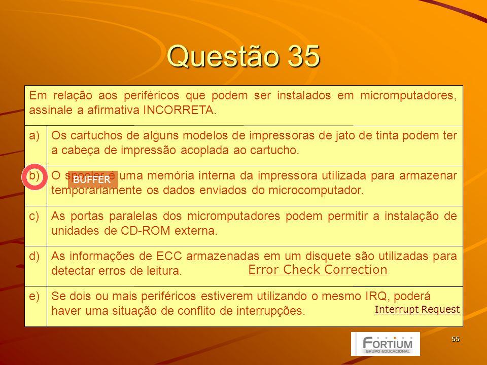 55 Questão 35 Se dois ou mais periféricos estiverem utilizando o mesmo IRQ, poderá haver uma situação de conflito de interrupções.