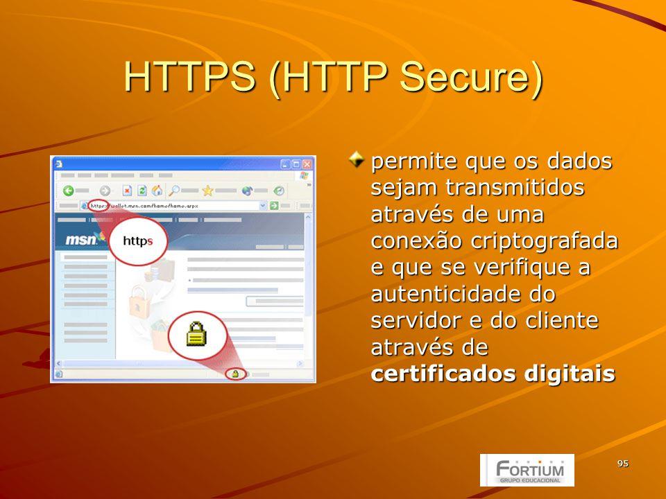 95 HTTPS (HTTP Secure) permite que os dados sejam transmitidos através de uma conexão criptografada e que se verifique a autenticidade do servidor e do cliente através de certificados digitais