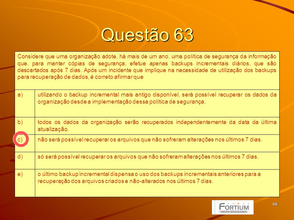 99 Questão 64 II e IVe) I e IIId) III e IVc) II e IIIb) I e IIa) Indique a opção que contenha todas as afirmações verdadeiras.