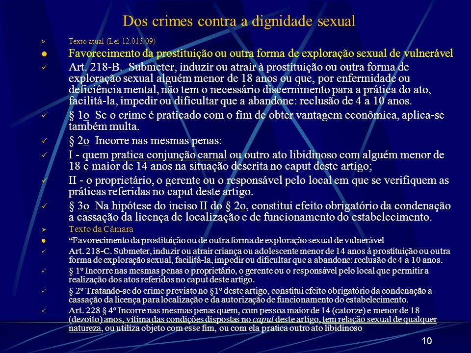10 Dos crimes contra a dignidade sexual Texto atual (Lei 12.015/09) Favorecimento da prostituição ou outra forma de exploração sexual de vulnerável Ar