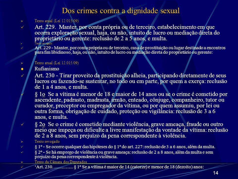 14 Dos crimes contra a dignidade sexual Texto atual (Lei 12.015/09) Art. 229. Manter, por conta própria ou de terceiro, estabelecimento em que ocorra