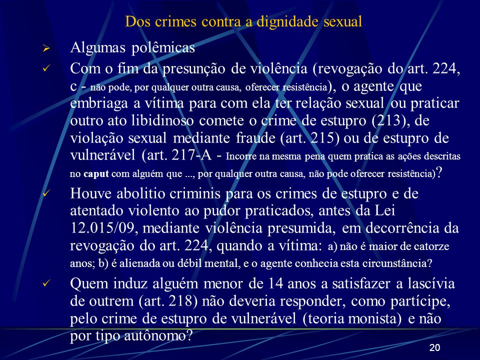 20 Dos crimes contra a dignidade sexual Algumas polêmicas Com o fim da presunção de violência (revogação do art. 224, c - não pode, por qualquer outra