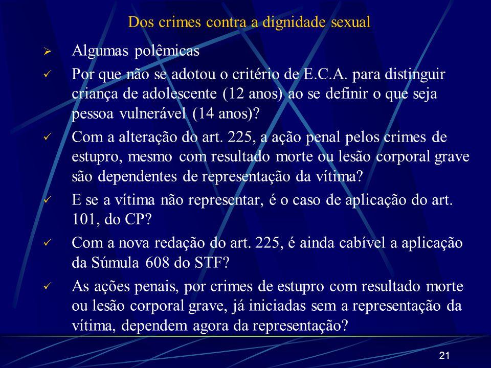 21 Dos crimes contra a dignidade sexual Algumas polêmicas Por que não se adotou o critério de E.C.A. para distinguir criança de adolescente (12 anos)