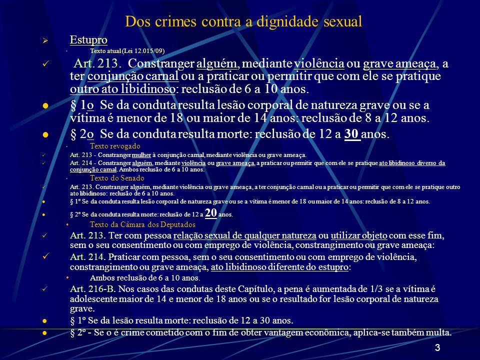 3 Dos crimes contra a dignidade sexual Estupro Texto atual (Lei 12.015/09) Art. 213. Constranger alguém, mediante violência ou grave ameaça, a ter con