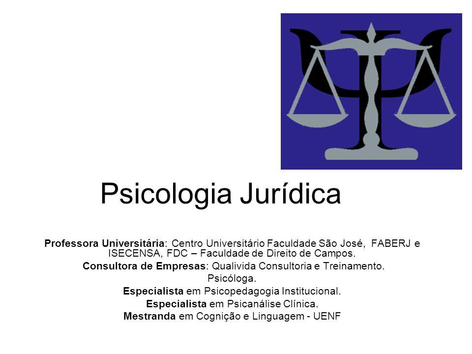 Psicologia Jurídica Professora Universitária: Centro Universitário Faculdade São José, FABERJ e ISECENSA, FDC – Faculdade de Direito de Campos. Consul