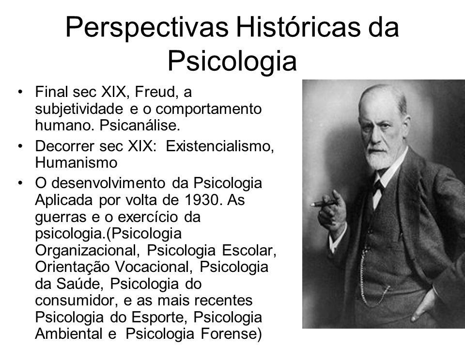 Final sec XIX, Freud, a subjetividade e o comportamento humano. Psicanálise. Decorrer sec XIX: Existencialismo, Humanismo O desenvolvimento da Psicolo