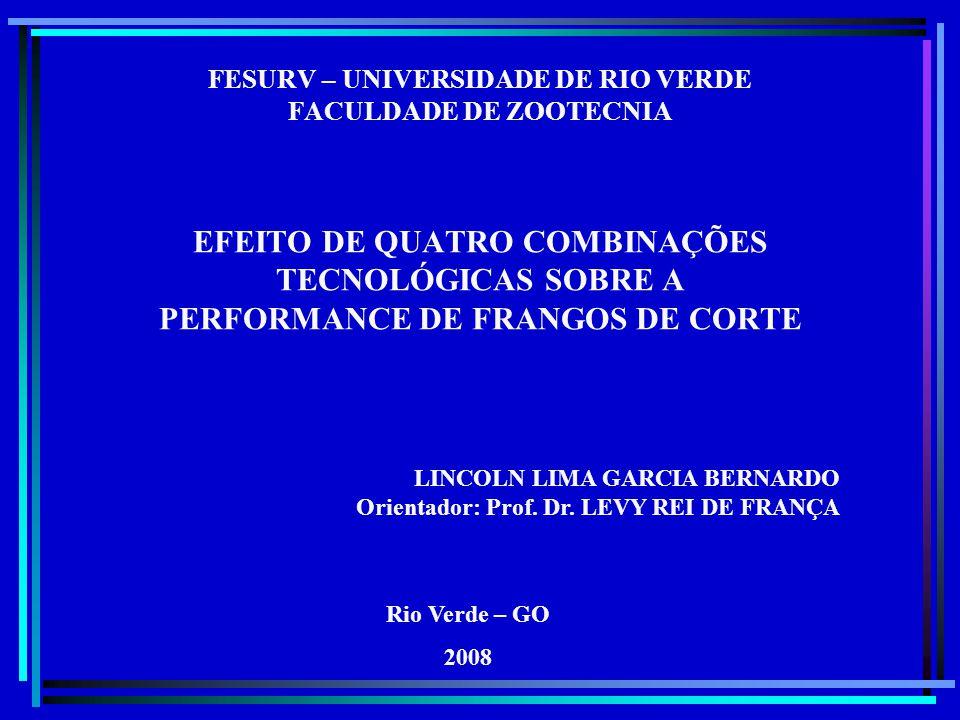 FESURV – UNIVERSIDADE DE RIO VERDE FACULDADE DE ZOOTECNIA EFEITO DE QUATRO COMBINAÇÕES TECNOLÓGICAS SOBRE A PERFORMANCE DE FRANGOS DE CORTE LINCOLN LI