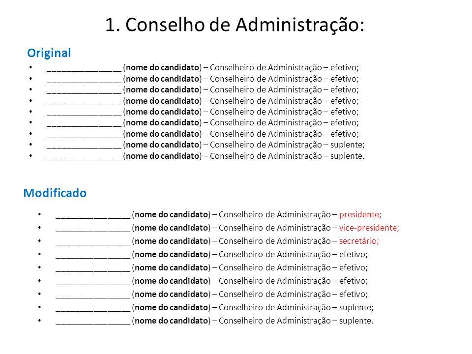 1. Conselho de Administração: Original ________________ (nome do candidato) – Conselheiro de Administração – efetivo; ________________ (nome do candid