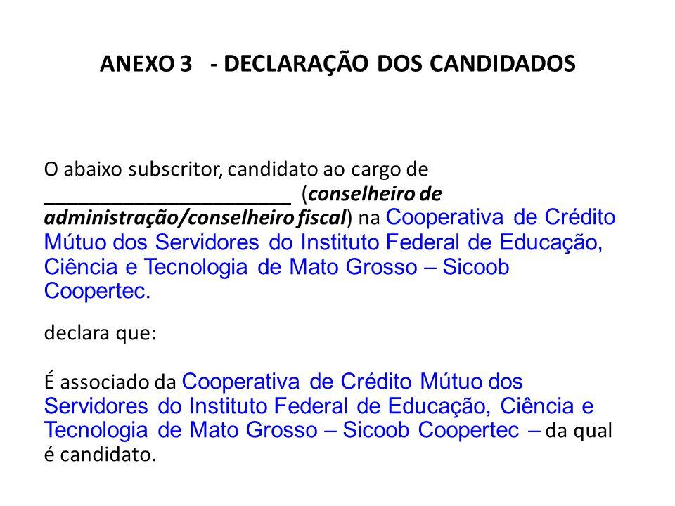 ANEXO 3 - DECLARAÇÃO DOS CANDIDADOS O abaixo subscritor, candidato ao cargo de ______________________ (conselheiro de administração/conselheiro fiscal