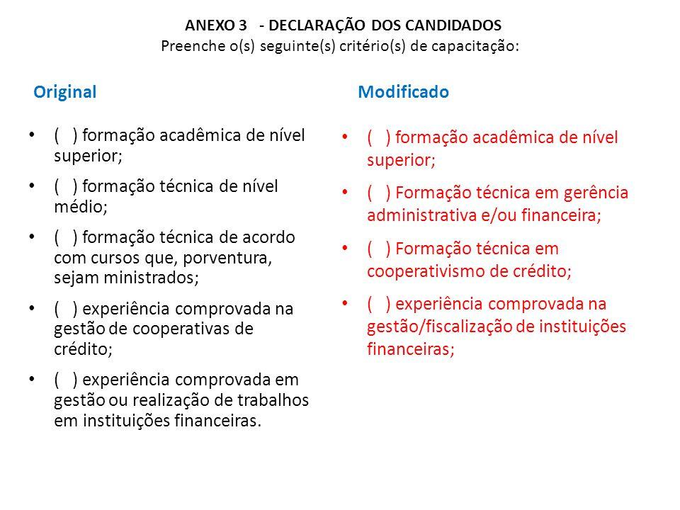 ANEXO 3 - DECLARAÇÃO DOS CANDIDADOS Preenche o(s) seguinte(s) critério(s) de capacitação: Original ( ) formação acadêmica de nível superior; ( ) forma